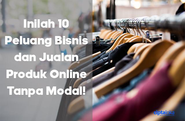 Inilah 10 Peluang Bisnis Jualan Produk Online Tanpa Modal